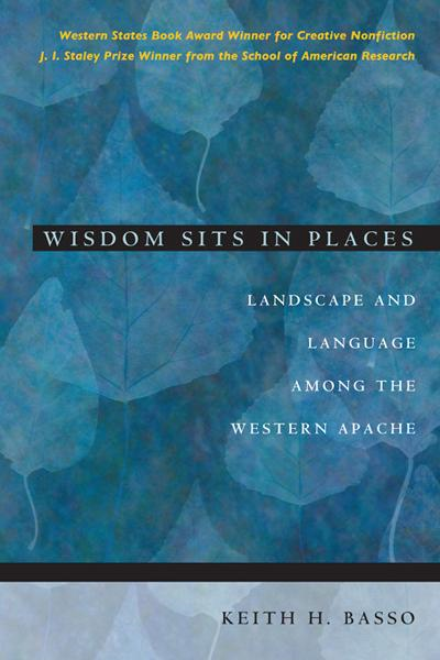 Wisdom Sits in Places: Landscape and Language Among the Western Apache By: Keith H. Basso