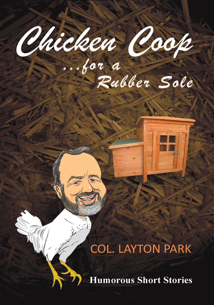 Chicken Coop for a Rubber Sole By: Col. Layton Park