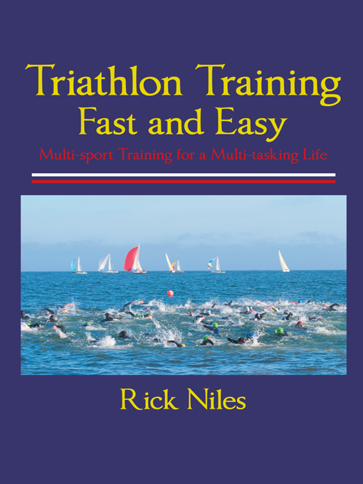 Triathlon Training Fast and Easy By: Rick Niles