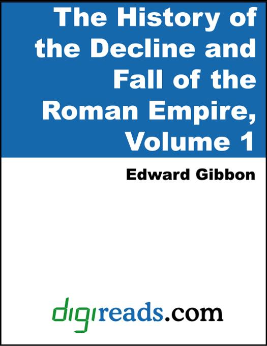 Edward Gibbon - History of the Decline and Fall of the Roman Empire Volume 1