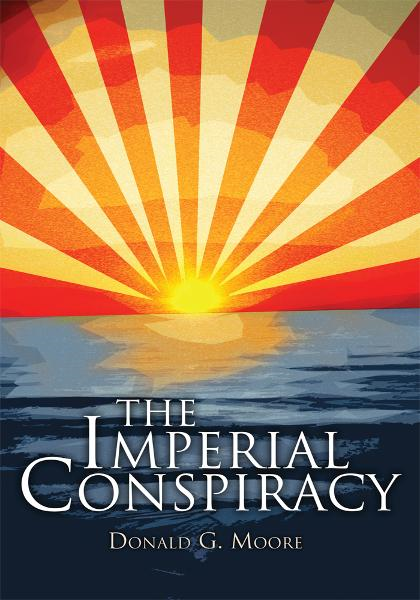 The Imperial Conspiracy By: Donald G. Moore