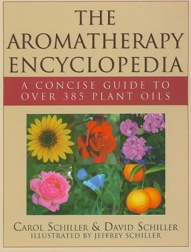 The Aromatherapy Encyclopedia : A Concise Guide to Over 385 Plant Oils