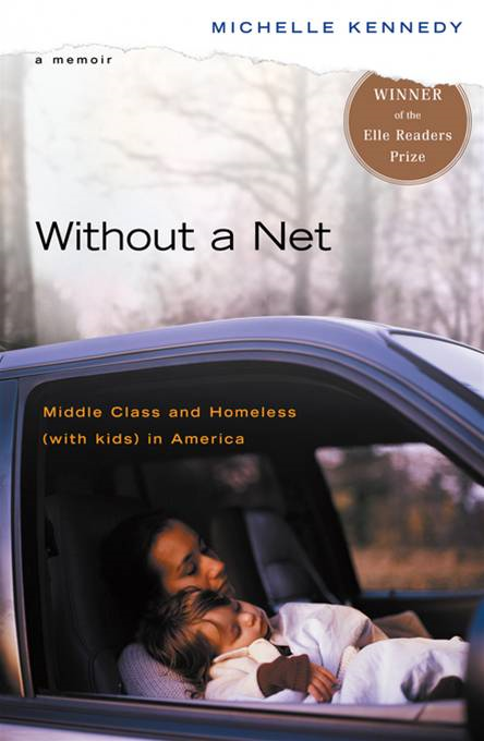 Without a Net: Middle Class and Homeless (with Kids) in America By: Michelle Kennedy