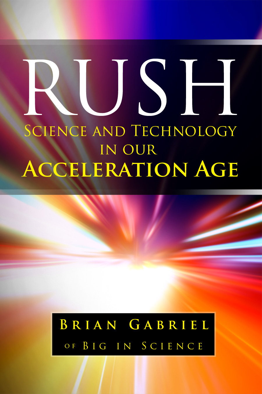 Rush: Science and Technology in Our Acceleration Age