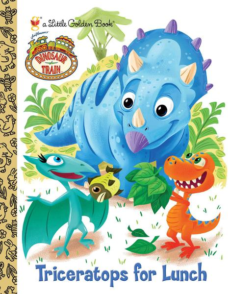 Triceratops for Lunch (Dinosaur Train) By: Golden Books,Caleb Meurer