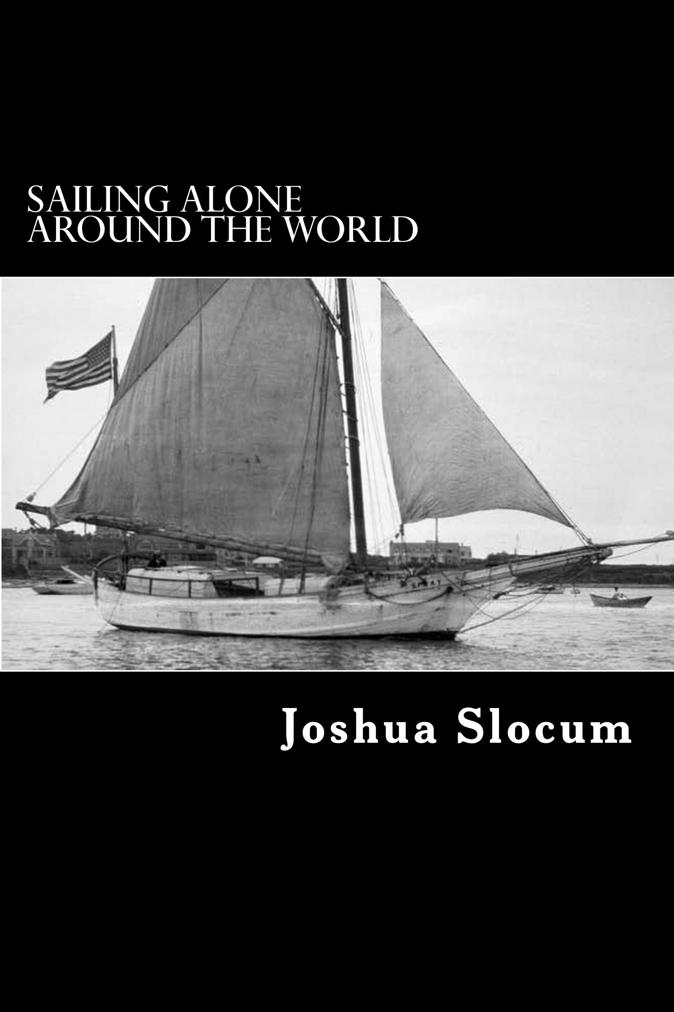 Sailing Alone Around the World By: Captain Joshua Slocum