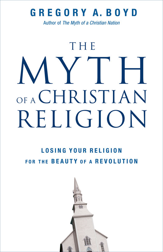 The Myth of a Christian Religion By: Gregory A.   Boyd