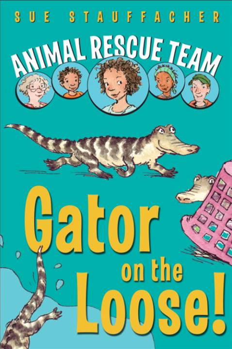 Animal Rescue Team: Gator on the Loose! By: Sue Stauffacher,Priscilla Lamont