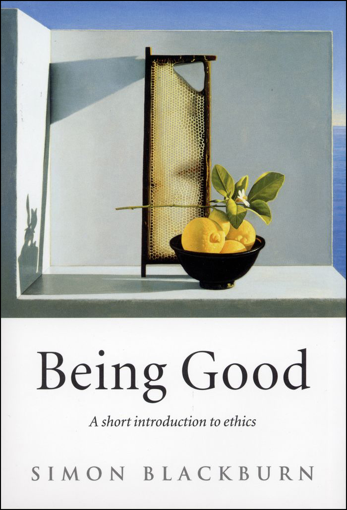 Being Good: A Short Introduction to Ethics By: Simon Blackburn