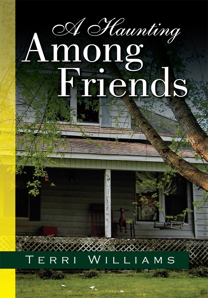 A Haunting Among Friends By: Terri Williams
