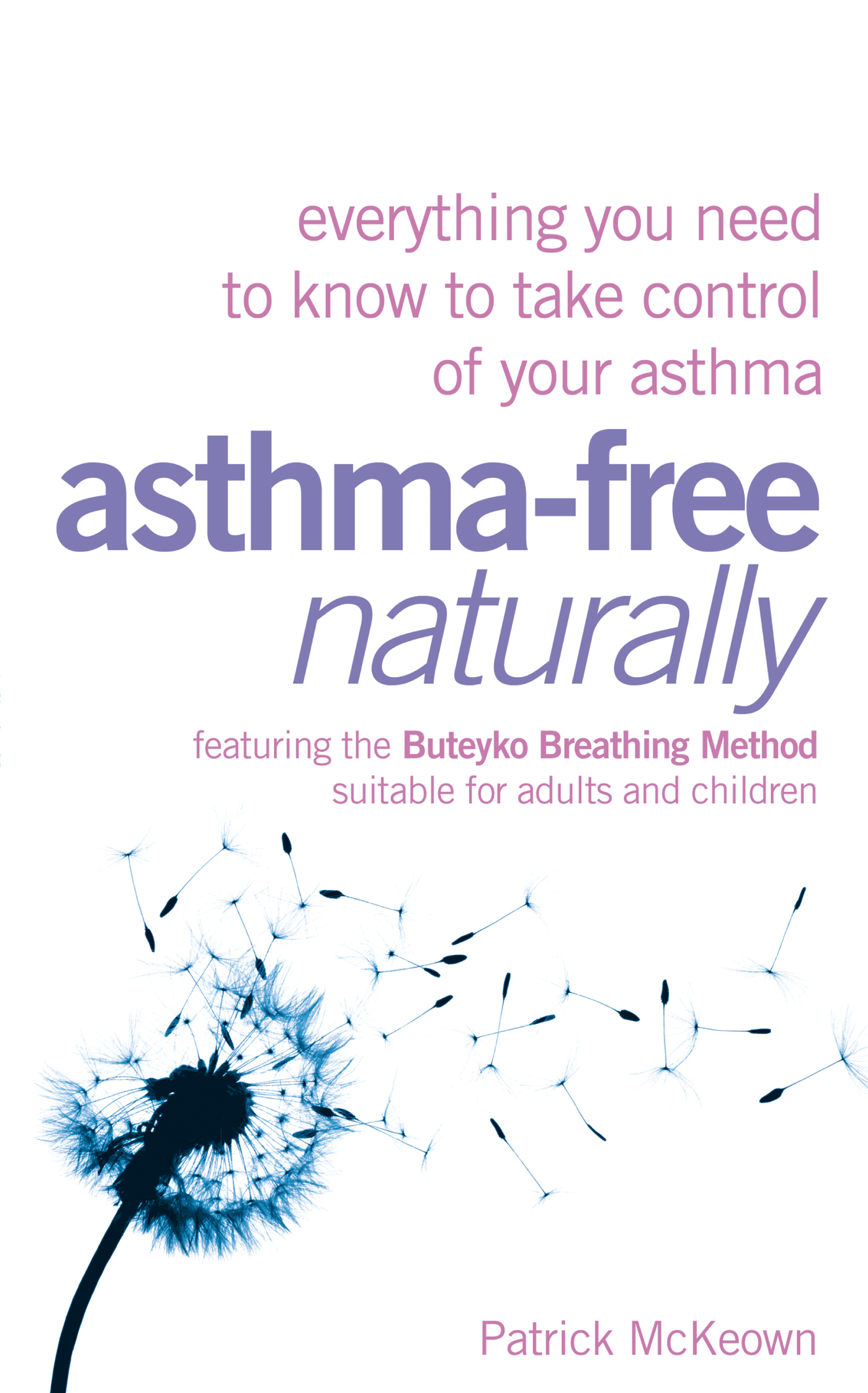 Asthma-Free Naturally: Everything you need to know about taking control of your asthma By: Patrick McKeown