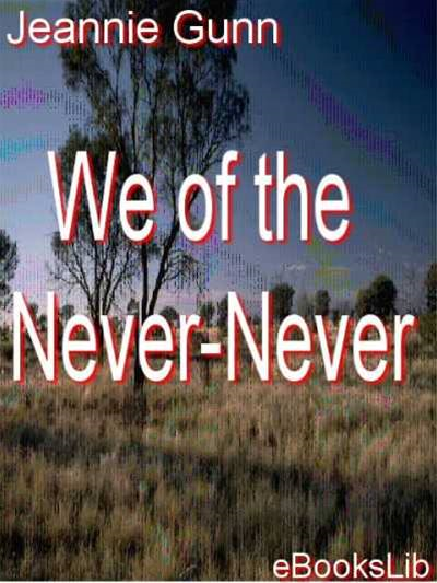 We of the Never-Never By: Jeannie Gunn