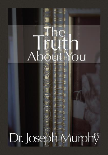 The Truth About You By: Dr. Joseph Murphy