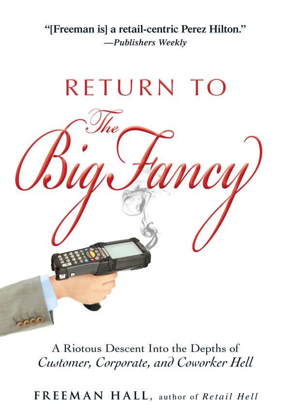 Return to the Big Fancy: A Riotous Descent Into the Depths of Customer, Corporate, and Coworker Hell By: Freeman Hall