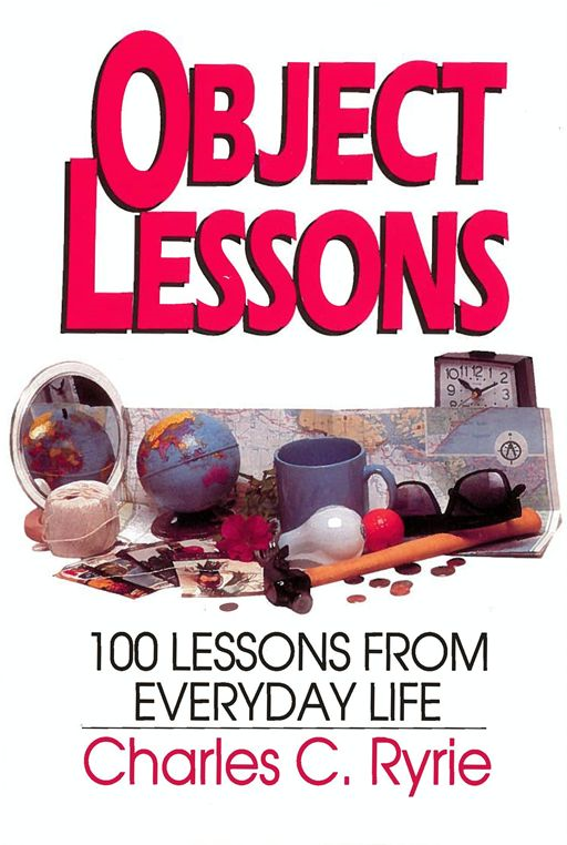 Object Lessons By: Charles C. Ryrie