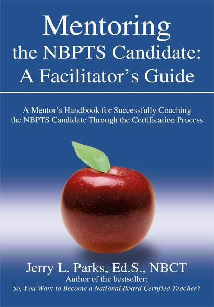 Mentoring the NBPTS Candidate: A Facilitatorýs Guide