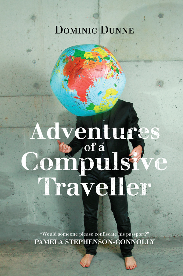 Adventures of a Compulsive Traveller By: Dominic Dunne