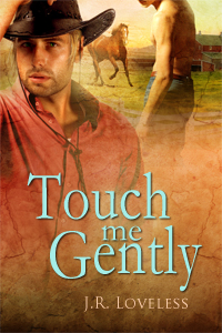 Touch Me Gently By: J.R. Loveless