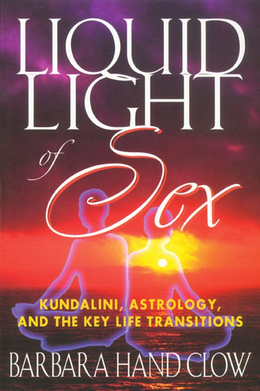 Liquid Light of Sex: Kundalini, Astrology, and the Key Life Transitions