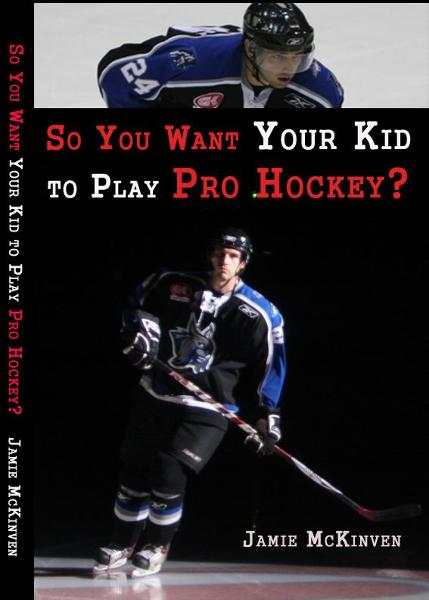 So You Want Your Kid to Play Pro Hockey? By: Jamie McKinven