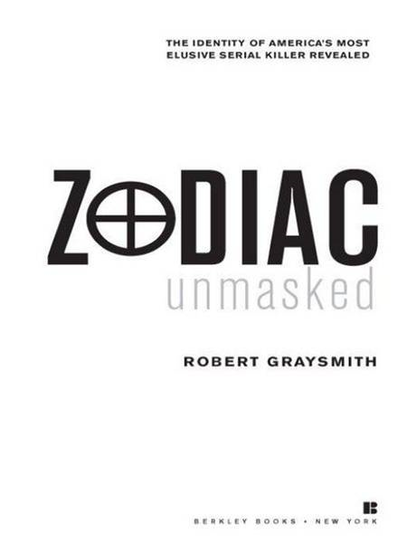 Zodiac Unmasked: The Identity of America's Most Elusive Serial Killers Revealed By: Robert Graysmith