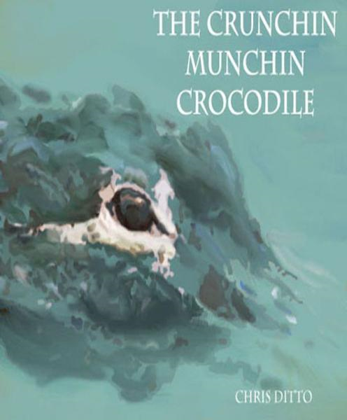 The Crunchin Munchin Crocodile By: Chris Ditto