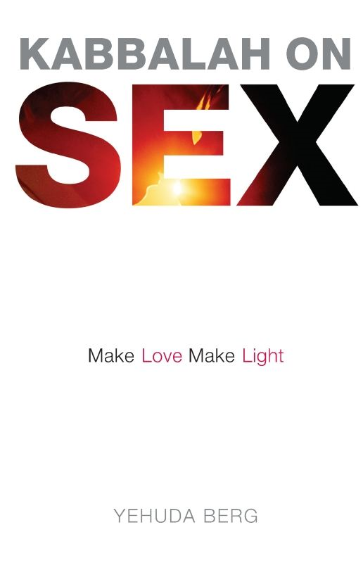 Kabbalah on Sex: Make Love, Make Light By: Yehuda Berg