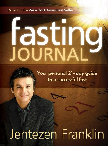 Fasting Journal By: Jentezen Franklin