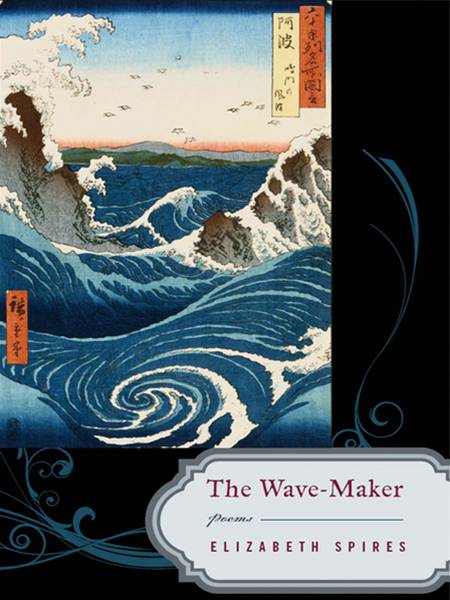 The Wave-Maker: Poems By: Elizabeth Spires