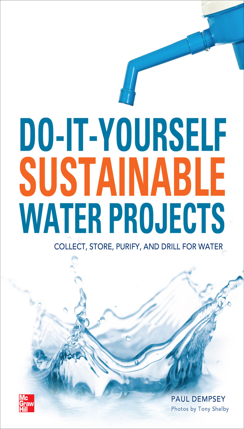 Do-It-Yourself Sustainable Water Projects : Collect, Store, Purify, and Drill for Water