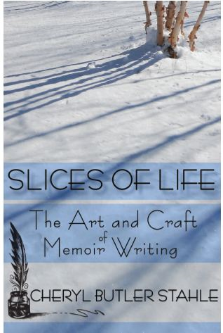 Slices of Life:  The Art and Craft of Memoir Writing