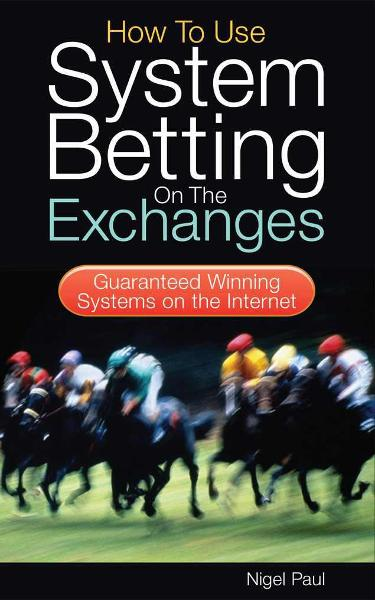 How to Use System Betting on the Exchanges By: Nigel Paul