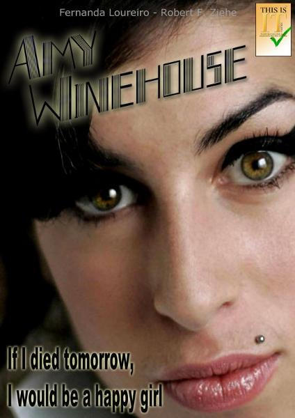 Amy Winehouse: If I Died Tomorrow, I Would be a Happy Girl By: Robert F. Ziehe