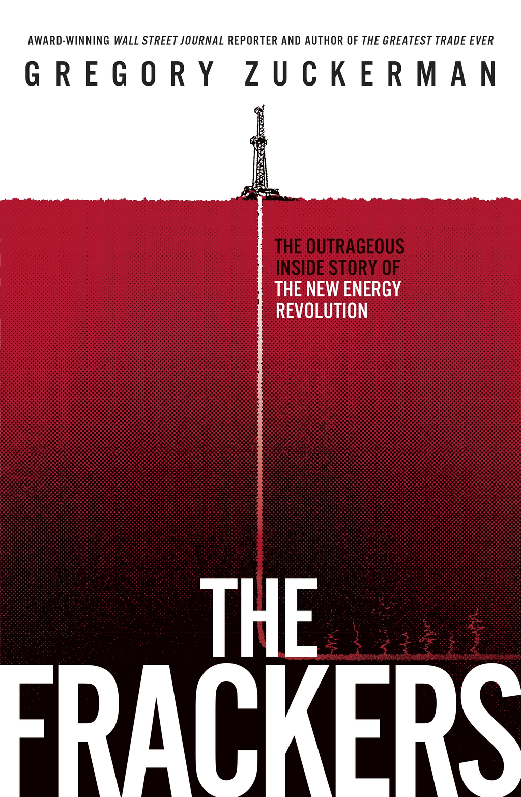 The Frackers The Outrageous Inside Story of the New Energy Revolution