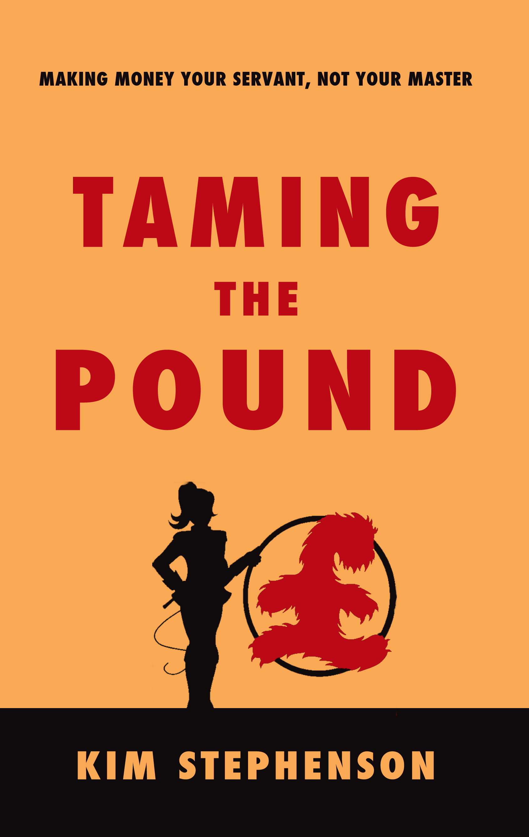 Taming the Pound Making money your servant,  not your master