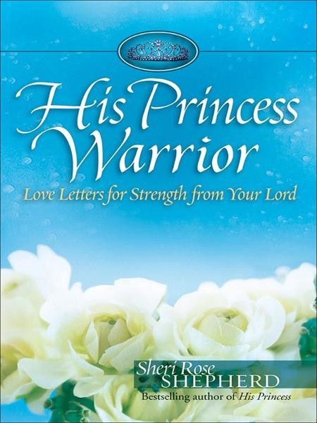 His Princess Warrior By: Sheri Rose Shepherd