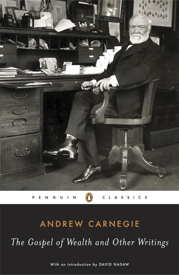 The Gospel of Wealth Essays and Other Writings By: Andrew Carnegie