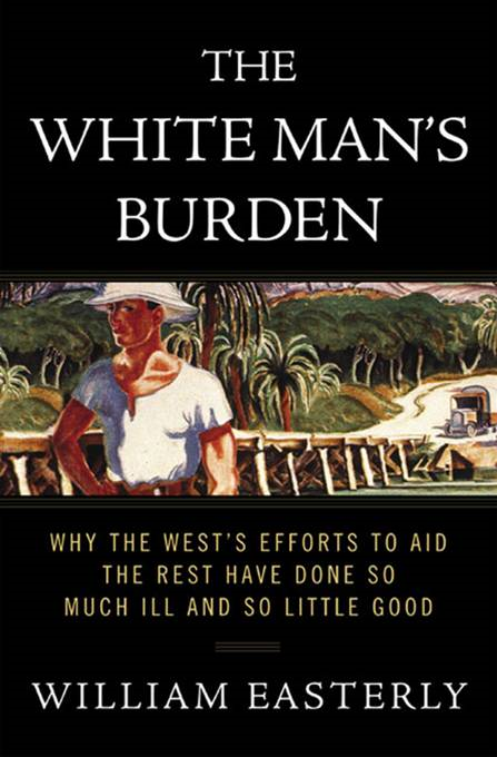 The White Man's Burden By: William Easterly