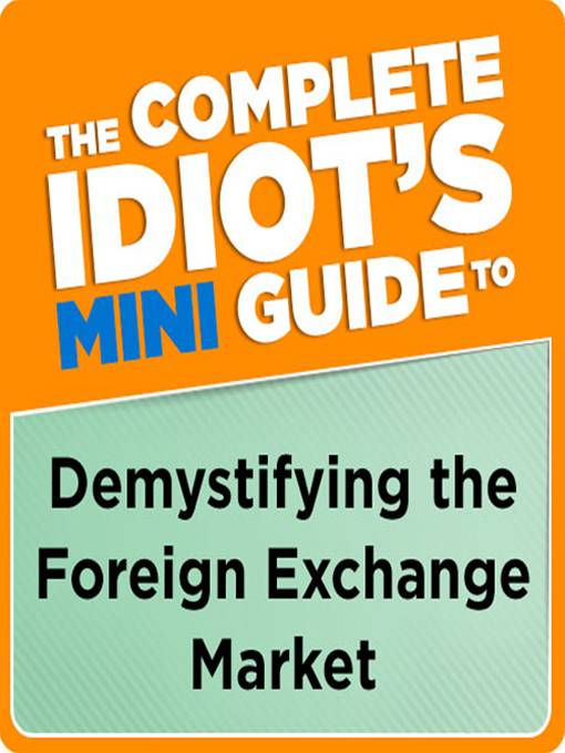 The Complete Idiot's Mini Guide to Demystifying the ForeignExchange Mar By: Gregory Rehmke