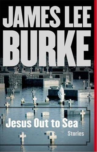 Jesus Out to Sea By: James Lee Burke