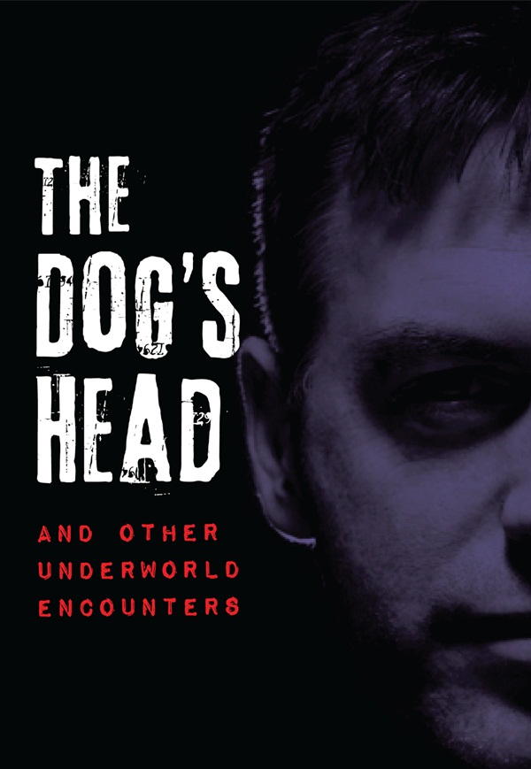 The Dog's Head and Other Underworld Encounters By: Donal MacIntyre