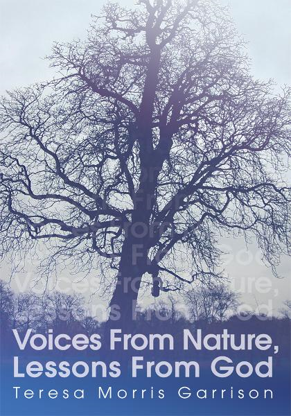 Voices From Nature, Lessons From God By: Teresa Garrison