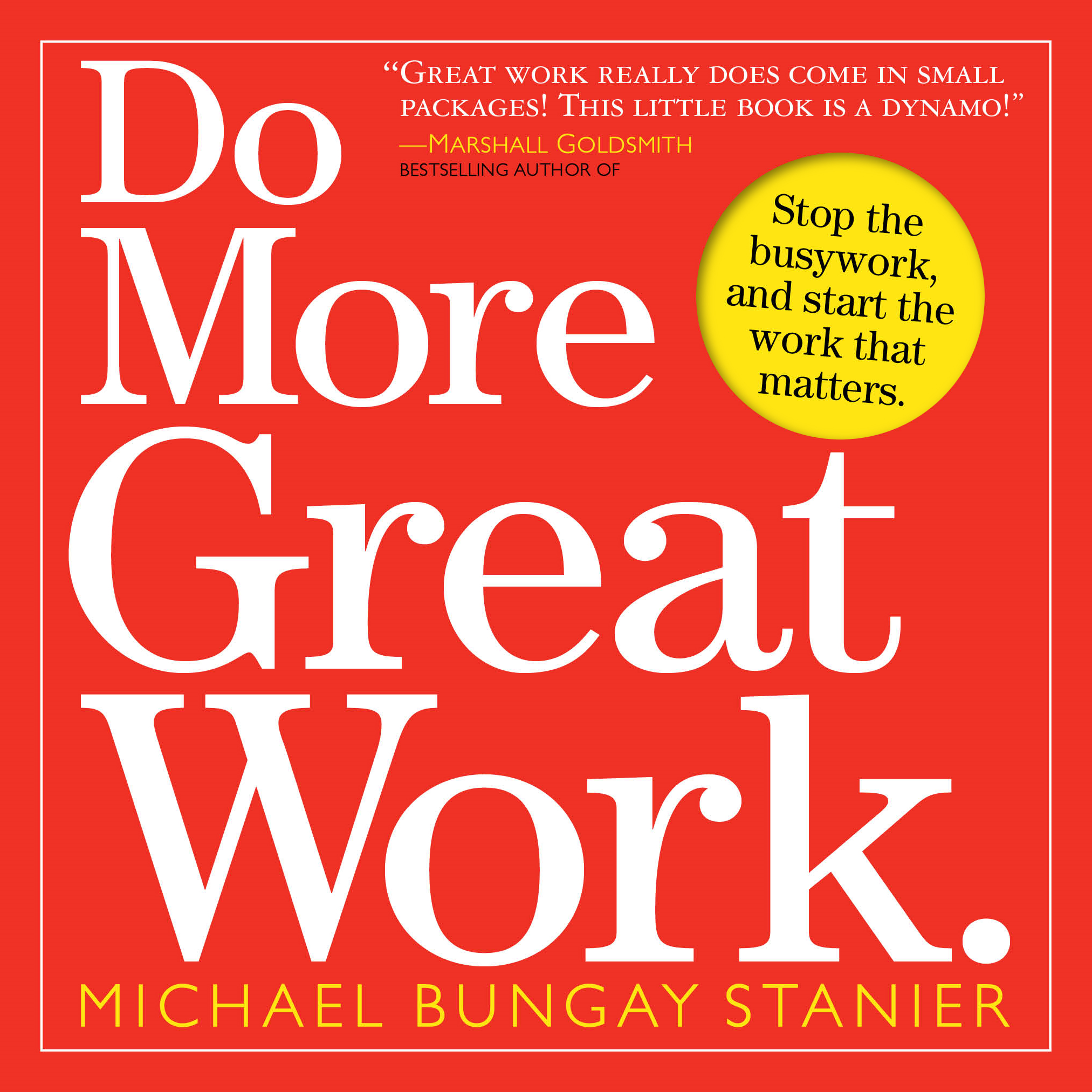 Do More Great Work By: Chris Guillebeau,Dave Ulrich,Leo Babauta,Michael Bungay Stanier,Michael Port,Seth Godin