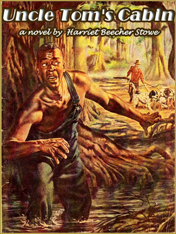 UNCLE TOMS CABIN  (Illustrated and Free Audiobook Link) By: Harriet Beecher Stowe