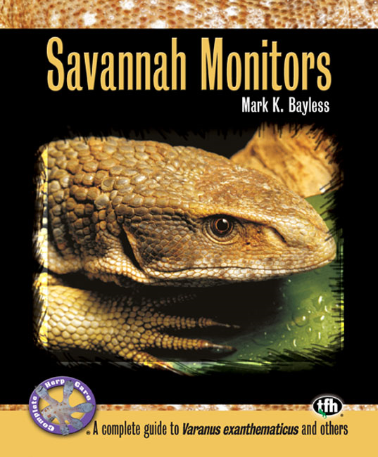 Savannah Monitors (Complete Herp Care) By: Mark K. Bayless