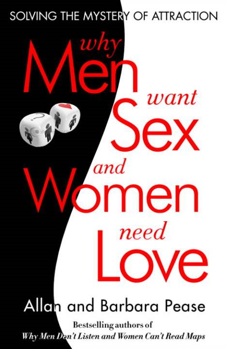 Why Men Want Sex and Women Need Love By: Allan Pease,Barbara Pease