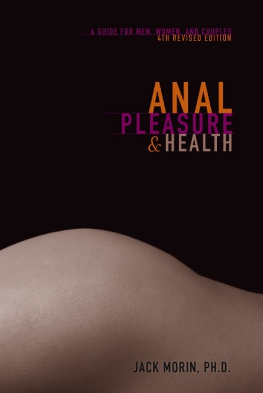 Anal Pleasure and Health: a guide for men, women and couples