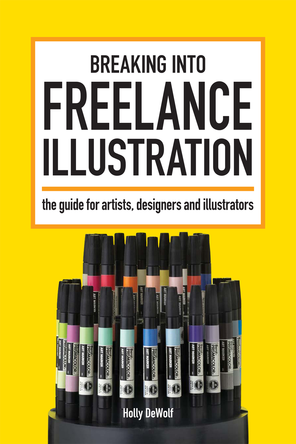 Breaking Into Freelance Illustration A Guide for Artists,  Designers and Illustrators