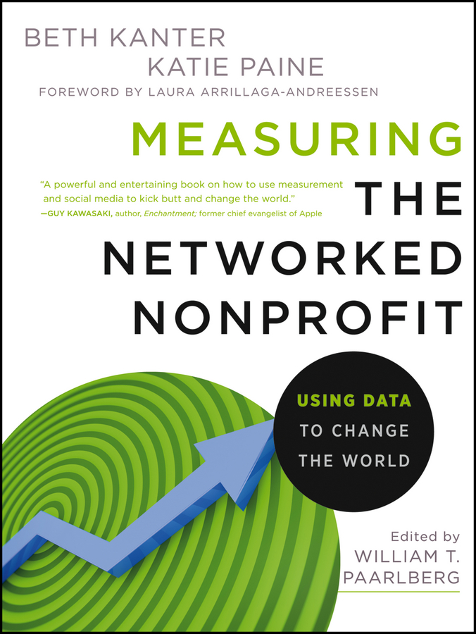 Measuring the Networked Nonprofit By: Beth Kanter,Katie Delahaye Paine