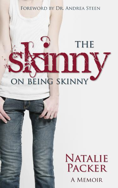 The Skinny on Being Skinny: A Memoir By: Natalie Packer